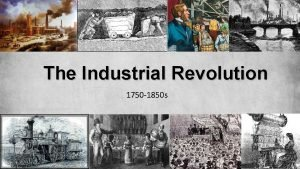 The Industrial Revolution 1750 1850 s Learning Outcomes