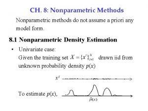 CH 8 Nonparametric Methods Nonparametric methods do not