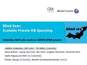 Blind Seer Scalable Private DB Querying ColumbiaBell Labs