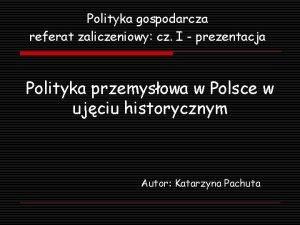 Polityka gospodarcza referat zaliczeniowy cz I prezentacja Polityka