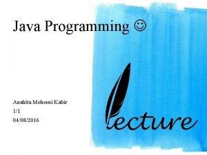 Java Programming Anahita Mohseni Kabir 11 04082016 1