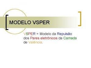 MODELO VSPER Modelo da Repulso dos Pares eletrnicos