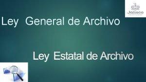 Ley General de Archivo Ley Estatal de Archivo