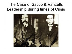The Case of Sacco Vanzetti Leadership during times