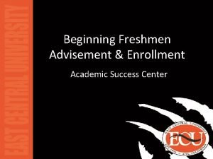 Beginning Freshmen Advisement Enrollment Academic Success Center What