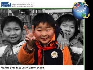 Maximising Incountry Experiences Maximising the Incountry experience Key