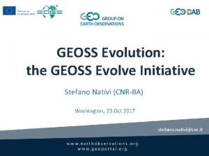 GEOSS Evolution the GEOSS Evolve Initiative Stefano Nativi