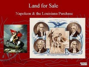 Land for Sale Napoleon the Louisiana Purchase Presentation