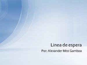 Linea de espera Por Alexander Miss Gamboa Definicin