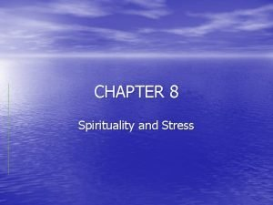 CHAPTER 8 Spirituality and Stress RELIGION SPIRITUALITY Are