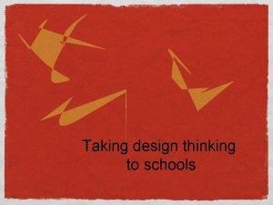 Taking design thinking to schools Taking design thinking