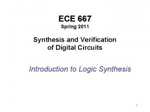 ECE 667 Spring 2011 Synthesis and Verification of
