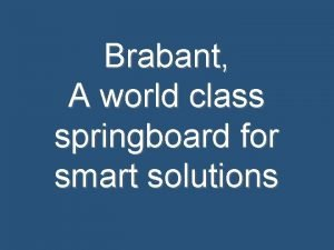 Brabant A world class springboard for smart solutions