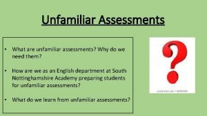 Unfamiliar Assessments What are unfamiliar assessments Why do