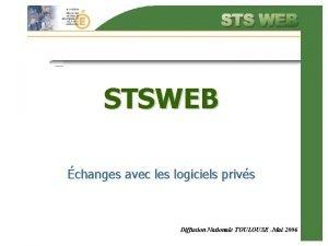 STSWEB changes avec les logiciels privs Diffusion Nationale