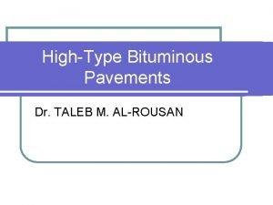 HighType Bituminous Pavements Dr TALEB M ALROUSAN HighType
