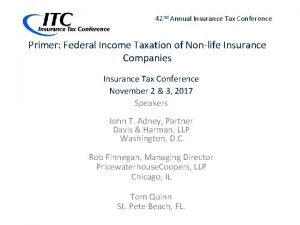 42 nd Annual Insurance Tax Conference Primer Federal