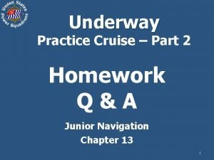 Underway Practice Cruise Part 2 Homework QA Junior