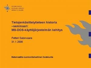 Tietojenksittelytieteen historia seminaari MSDOSkyttjrjestelmn kehitys Petteri Salonvaara 31
