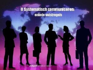 II Systematisch communiceren enkele vuistregels JOSQUIN CONSULTANCY Breng