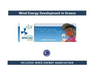 Wind Energy Development in Greece HELLENIC WIND ENERGY