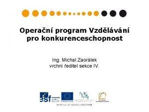 Operan program Vzdlvn pro konkurenceschopnost Ing Michal Zaorlek