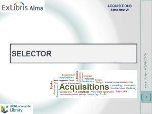 ACQUISITIONS SELECTOR Alma ULige ACQSELECTOR Alma New UI