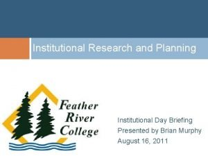 Institutional Research and Planning Institutional Day Briefing Presented