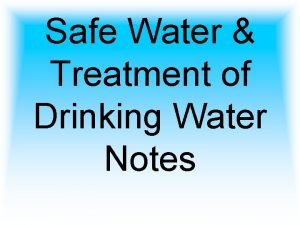 Safe Water Treatment of Drinking Water Notes Water
