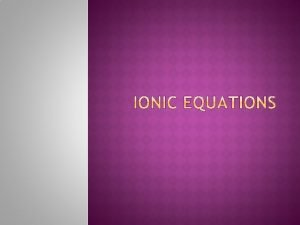 Ionic equations show the actual change in a