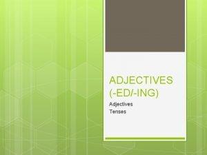 ADJECTIVES EDING Adjectives Tenses Adjectives Prideve koji se