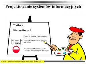 Projektowanie systemw informacyjnych Wykad 4 Diagram klas cz
