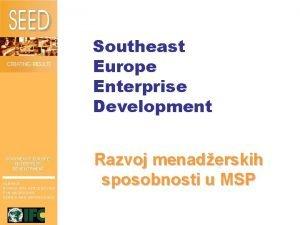 Southeast Europe Enterprise Development SOUTHEAST EUROPE ENTERPRISE DEVELOPMENT