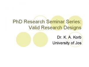 Ph D Research Seminar Series Valid Research Designs