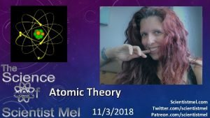 Atomic Theory 1132018 Scientistmel com Twitter comscientistmel Patreon