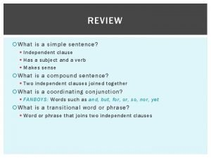 REVIEW What is a simple sentence Independent clause