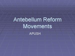Antebellum Reform Movements APUSH ReformChange for Improvement Main