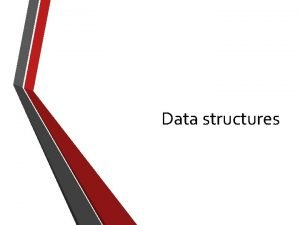 Data structures D 1 Data structures The features