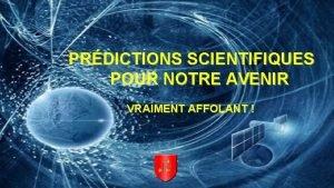 PRDICTIONS SCIENTIFIQUES POUR NOTRE AVENIR VRAIMENT AFFOLANT Travail
