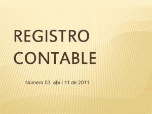REGISTRO CONTABLE Nmero 53 abril 11 de 2011