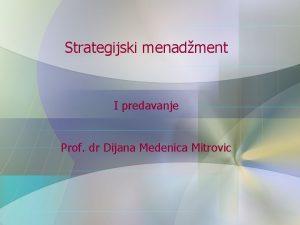 Strategijski menadment I predavanje Prof dr Dijana Medenica