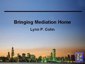 Bringing Mediation Home Lynn P Cohn Explaining Mediation