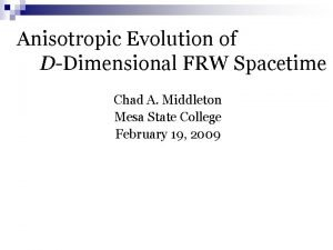 Anisotropic Evolution of DDimensional FRW Spacetime Chad A