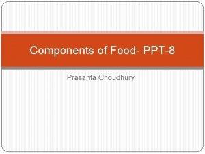 Components of Food PPT8 Prasanta Choudhury Vitamins Minerals