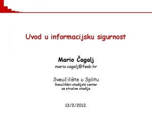 Uvod u informacijsku sigurnost Mario agalj mario cagaljfesb