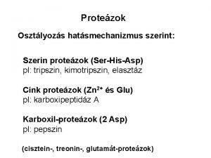 Protezok Osztlyozs hatsmechanizmus szerint Szerin protezok SerHisAsp pl