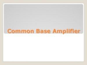 Common Base Amplifier Static Characteristics Common Base Static