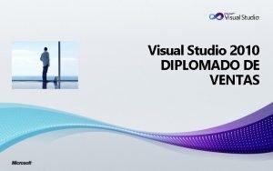 Visual Studio 2010 DIPLOMADO DE VENTAS VERSIONES VISUAL