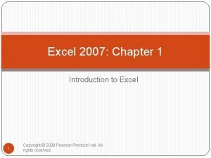 Excel 2007 Chapter 1 Introduction to Excel 1