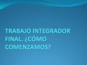 TRABAJO INTEGRADOR FINAL CMO COMENZAMOS ESQUEMA DE LA